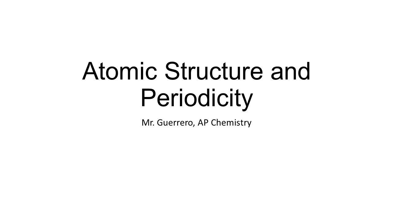 Atomic structure and periodicity mr guerrero ap chemistry ppt 1 atomic structure and periodicity mr guerrero ap chemistry gamestrikefo Gallery