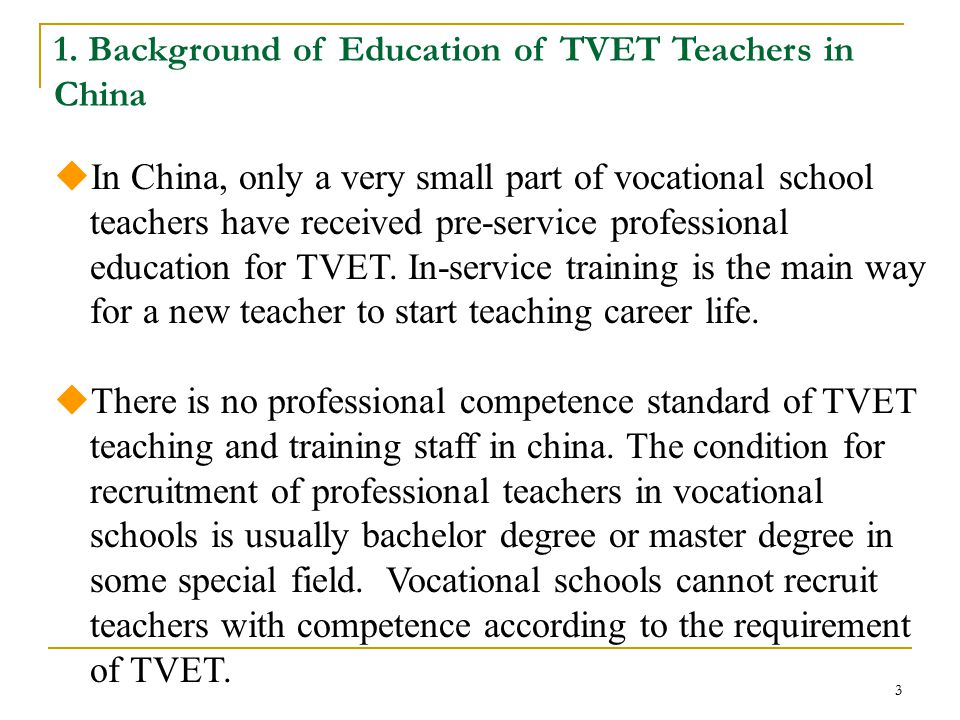 3  In China, only a very small part of vocational school teachers have received pre-service professional education for TVET.