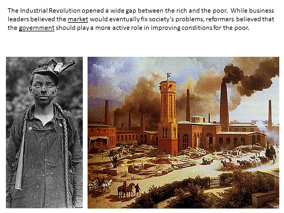 The Industrial Revolution opened a wide gap between the rich and the poor.