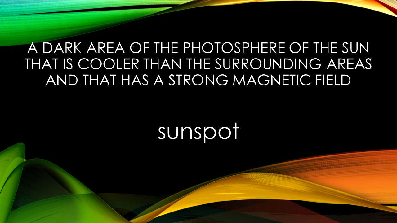 A DARK AREA OF THE PHOTOSPHERE OF THE SUN THAT IS COOLER THAN THE SURROUNDING AREAS AND THAT HAS A STRONG MAGNETIC FIELD sunspot