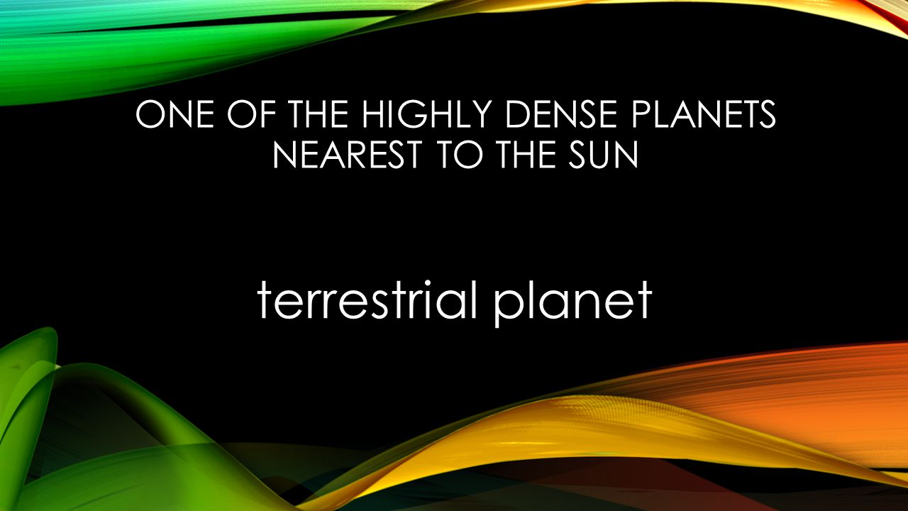 ONE OF THE HIGHLY DENSE PLANETS NEAREST TO THE SUN terrestrial planet