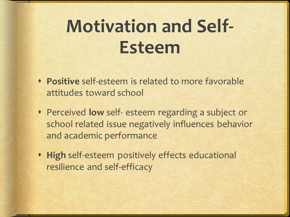 Motivation and Self- Esteem  Positive self-esteem is related to more favorable attitudes toward school  Perceived low self- esteem regarding a subje