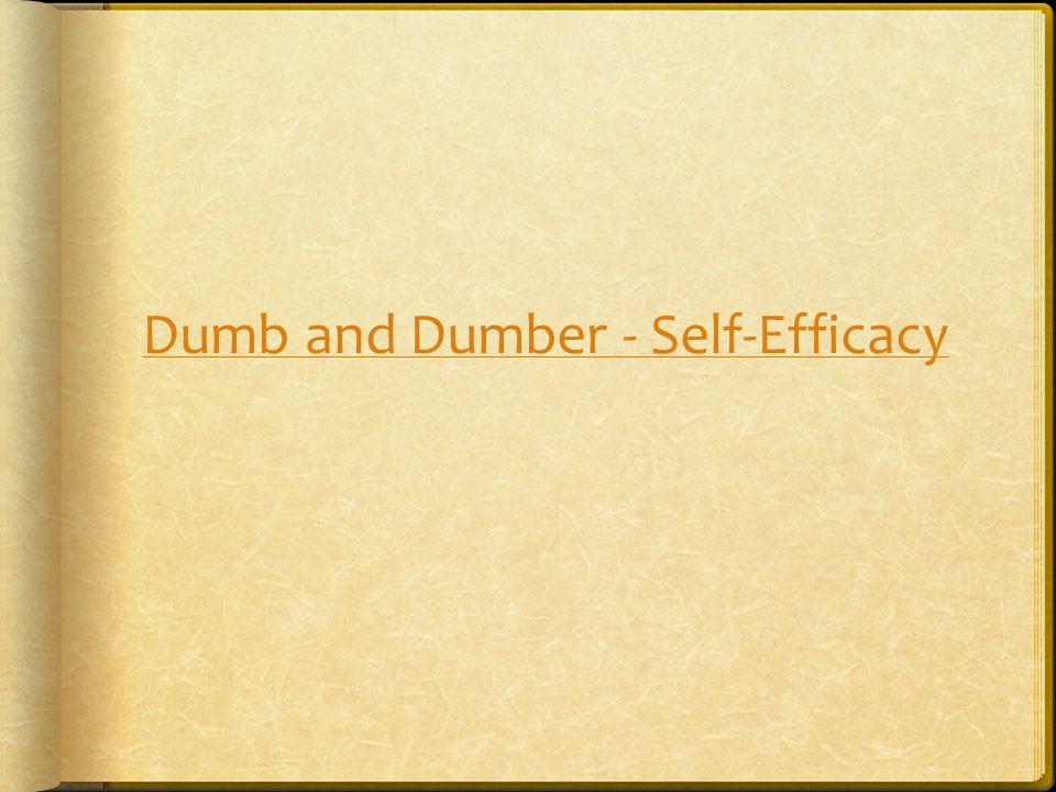 Dumb and Dumber - Self-Efficacy