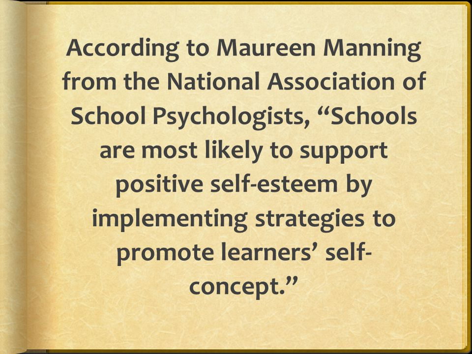 """According to Maureen Manning from the National Association of School Psychologists, """"Schools are most likely to support positive self-esteem by implem"""