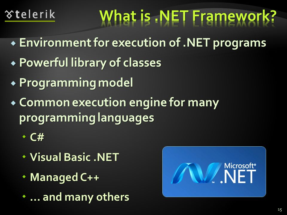  Environment for execution of.NET programs  Powerful library of classes  Programming model  Common execution engine for many programming languages  C#  Visual Basic.NET  Managed C++ ...