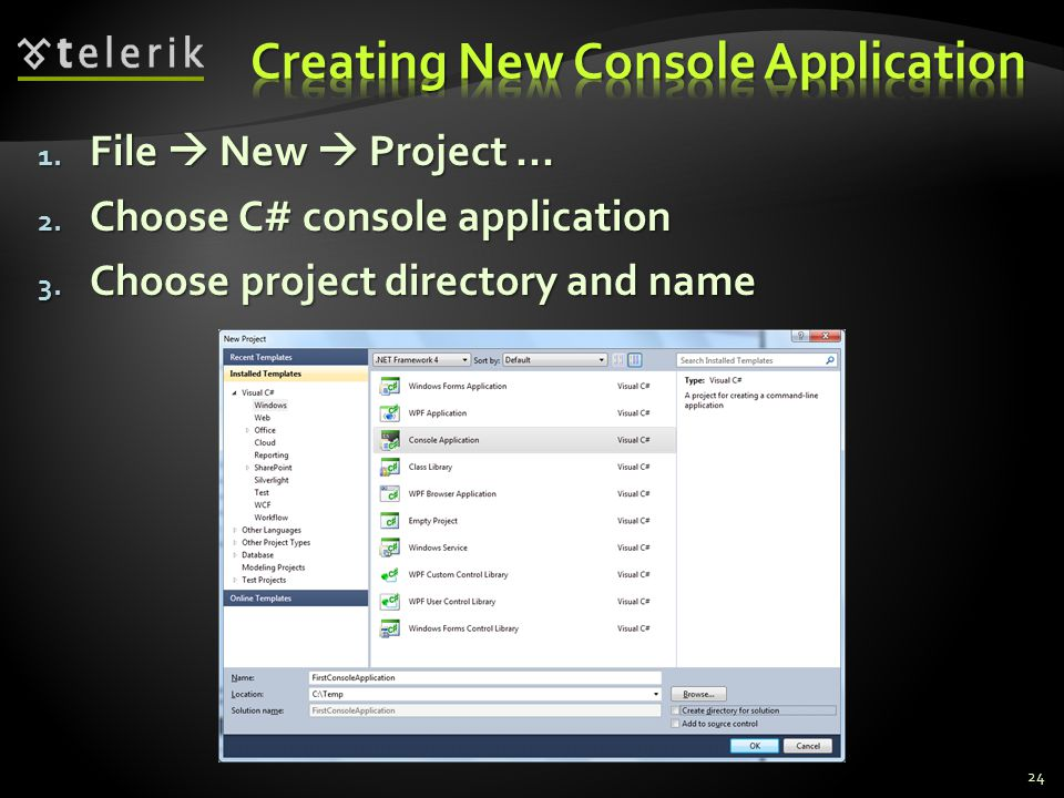 1. File  New  Project Choose C# console application 3. Choose project directory and name 24