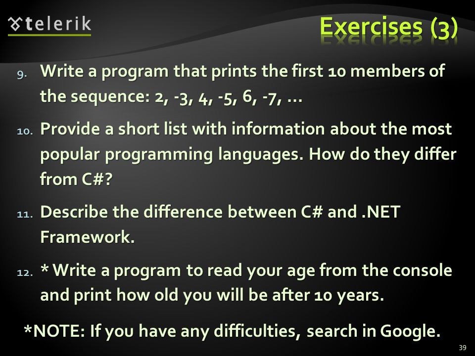 9. Write a program that prints the first 10 members of the sequence: 2, -3, 4, -5, 6, -7,...