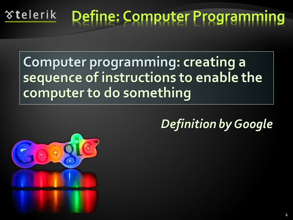 Computer programming: creating a sequence of instructions to enable the computer to do something Definition by Google 4
