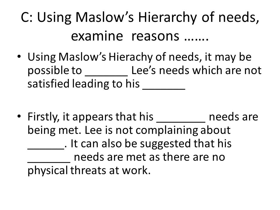 C: Using Maslow's Hierarchy of needs, examine reasons …….