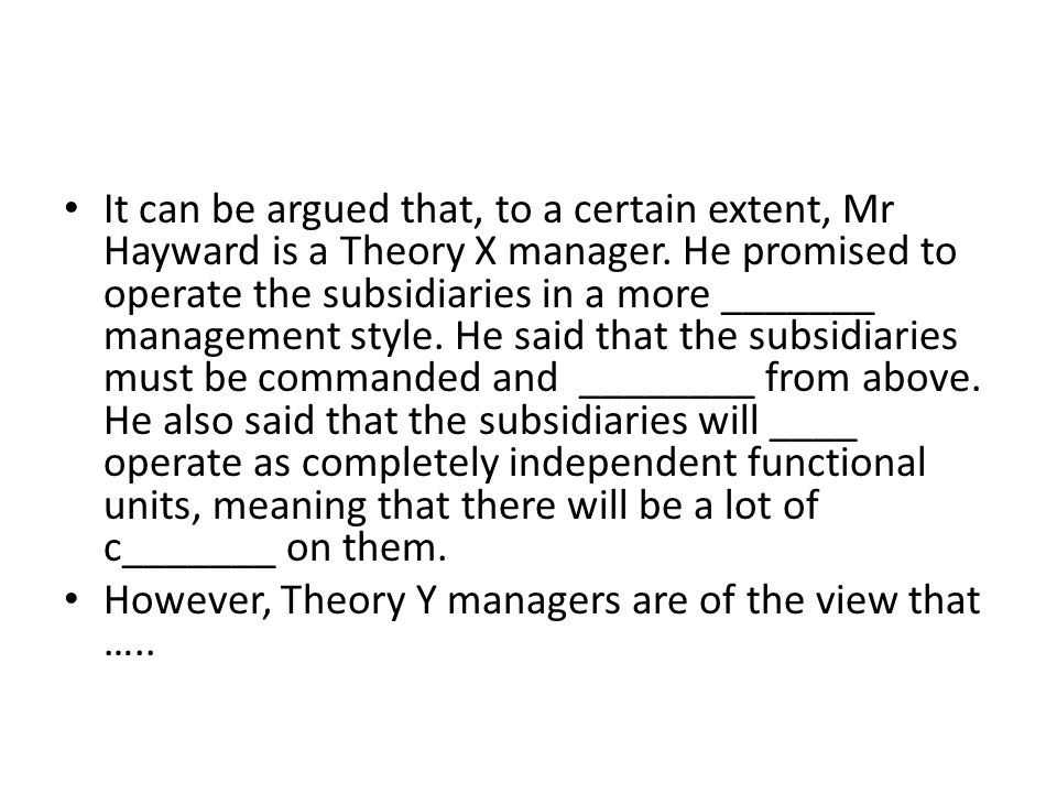 It can be argued that, to a certain extent, Mr Hayward is a Theory X manager.