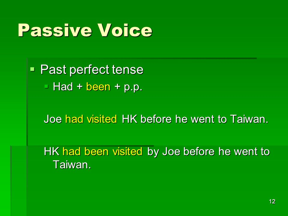 12 Passive Voice  Past perfect tense  Had + been + p.p.