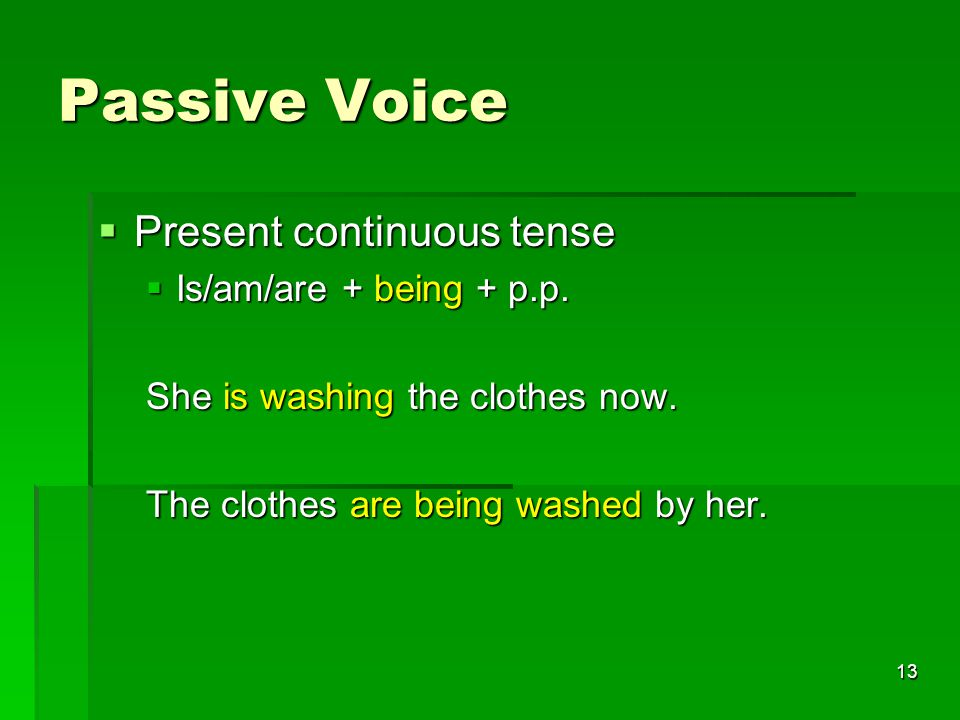 13 Passive Voice  Present continuous tense  Is/am/are + being + p.p.