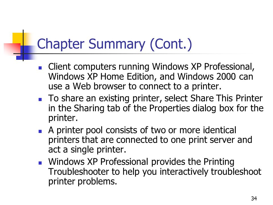 34 Chapter Summary (Cont.) Client computers running Windows XP Professional, Windows XP Home Edition, and Windows 2000 can use a Web browser to connect to a printer.