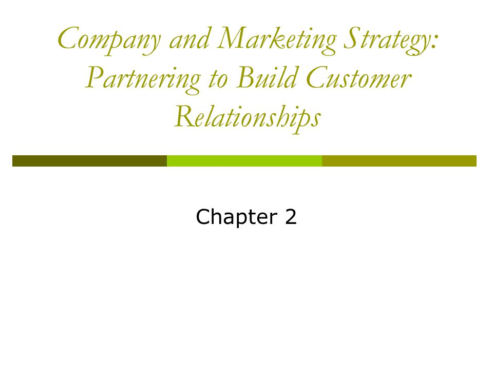 Company and Marketing Strategy: Partnering to Build Customer Relationships Chapter 2