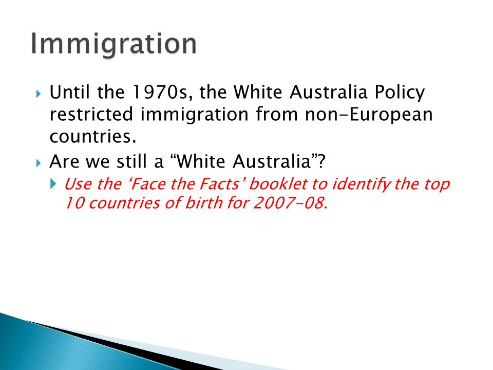  Until the 1970s, the White Australia Policy restricted immigration from non-European countries.