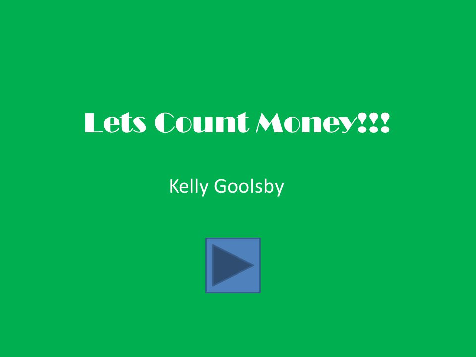 Lets Count Money!!! Kelly Goolsby
