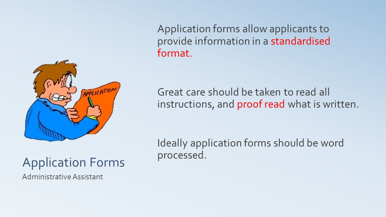 Application Forms Application forms allow applicants to provide information in a standardised format.