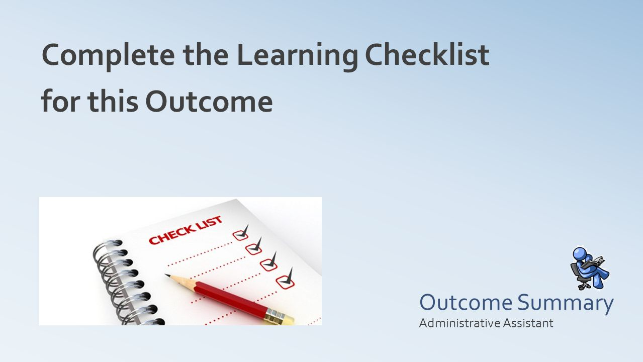 Outcome Summary Complete the Learning Checklist for this Outcome Administrative Assistant