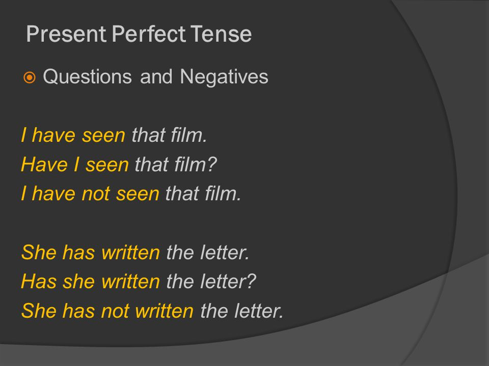 Present Perfect Tense  Questions and Negatives I have seen that film.