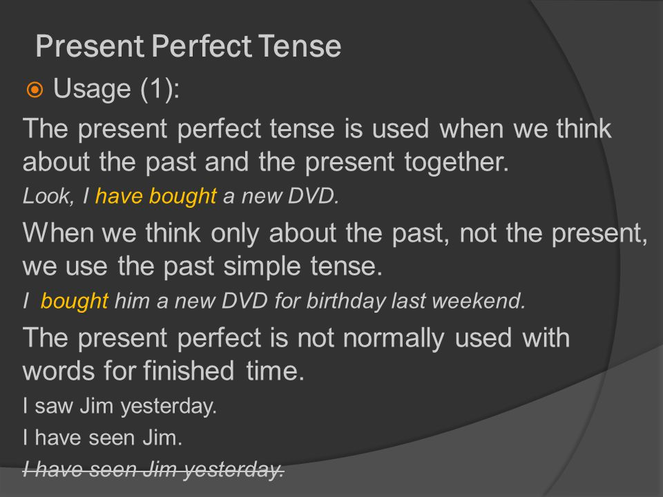 Present Perfect Tense  Usage (1): The present perfect tense is used when we think about the past and the present together.