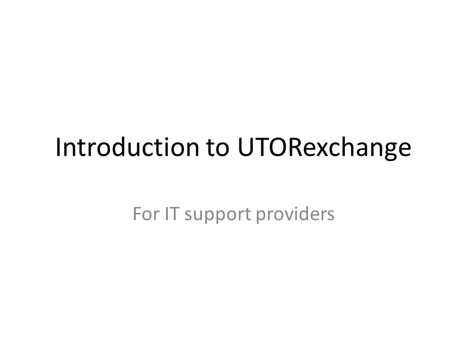 Introduction to UTORexchange For IT support providers