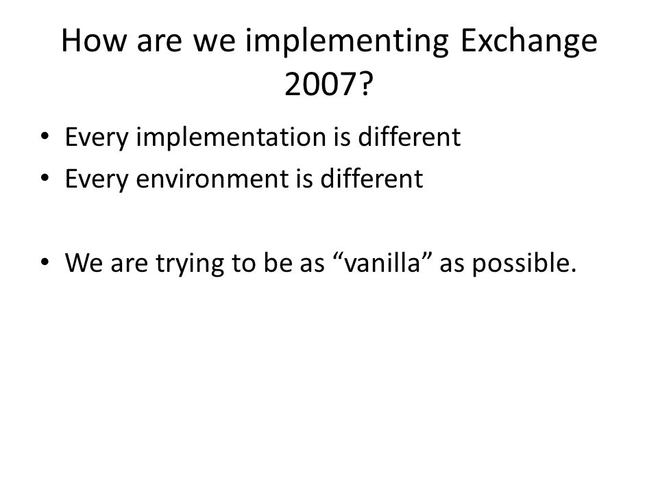How are we implementing Exchange 2007.