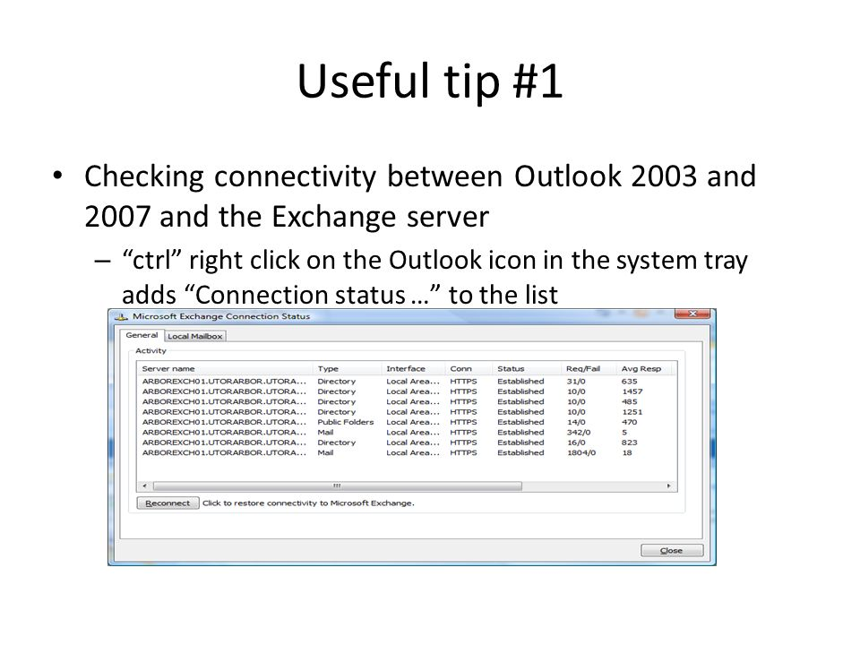 Useful tip #1 Checking connectivity between Outlook 2003 and 2007 and the Exchange server – ctrl right click on the Outlook icon in the system tray adds Connection status … to the list
