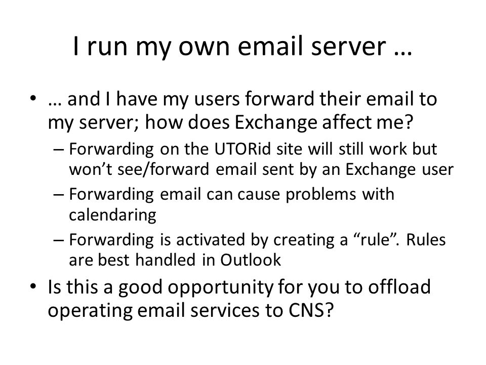 I run my own  server … … and I have my users forward their  to my server; how does Exchange affect me.
