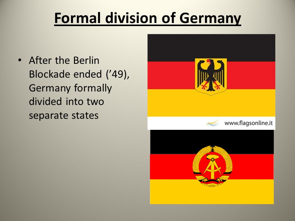 Formal division of Germany After the Berlin Blockade ended ('49), Germany formally divided into two separate states