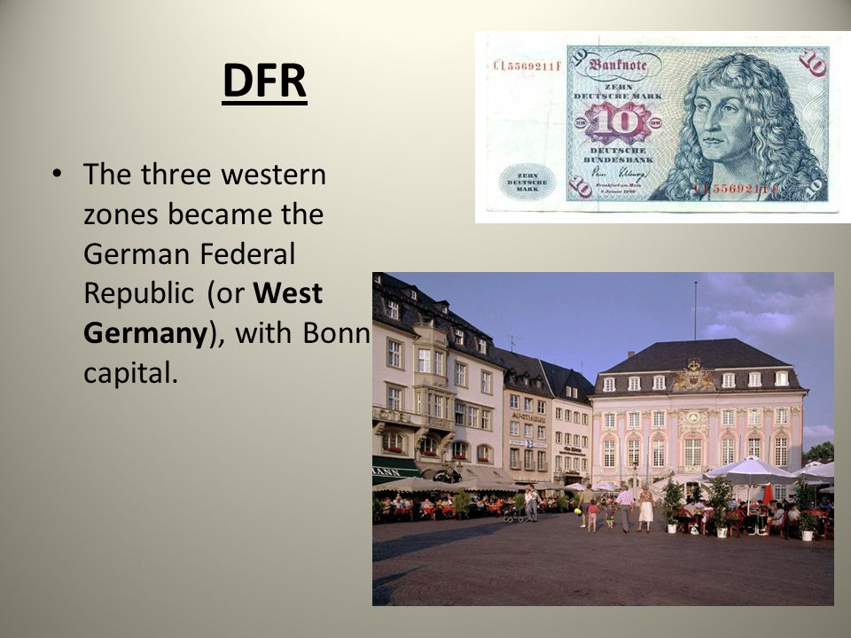 DFR The three western zones became the German Federal Republic (or West Germany), with Bonn as capital.