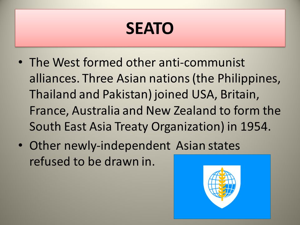 SEATO The West formed other anti-communist alliances.