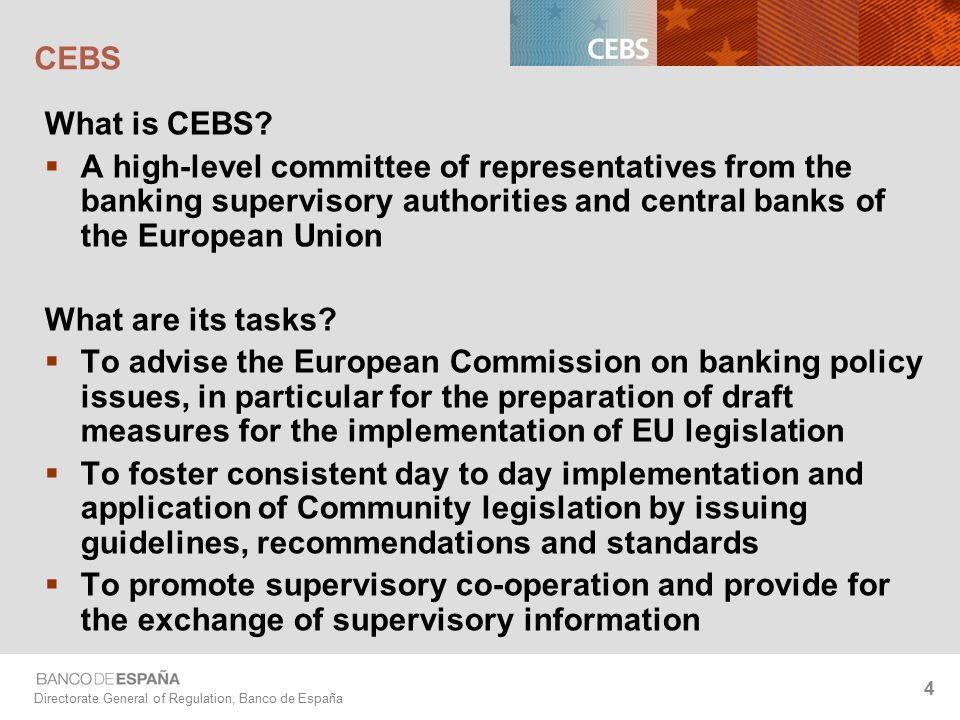 Directorate General of Regulation, Banco de España 4 CEBS What is CEBS.