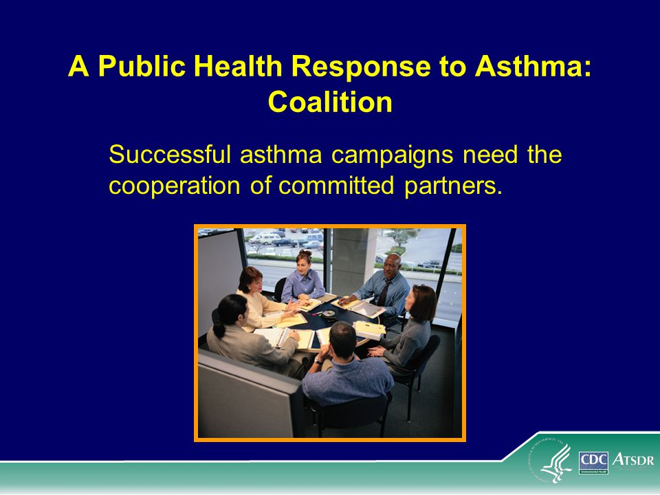 A Public Health Response to Asthma: Coalition Successful asthma campaigns need the cooperation of committed partners.