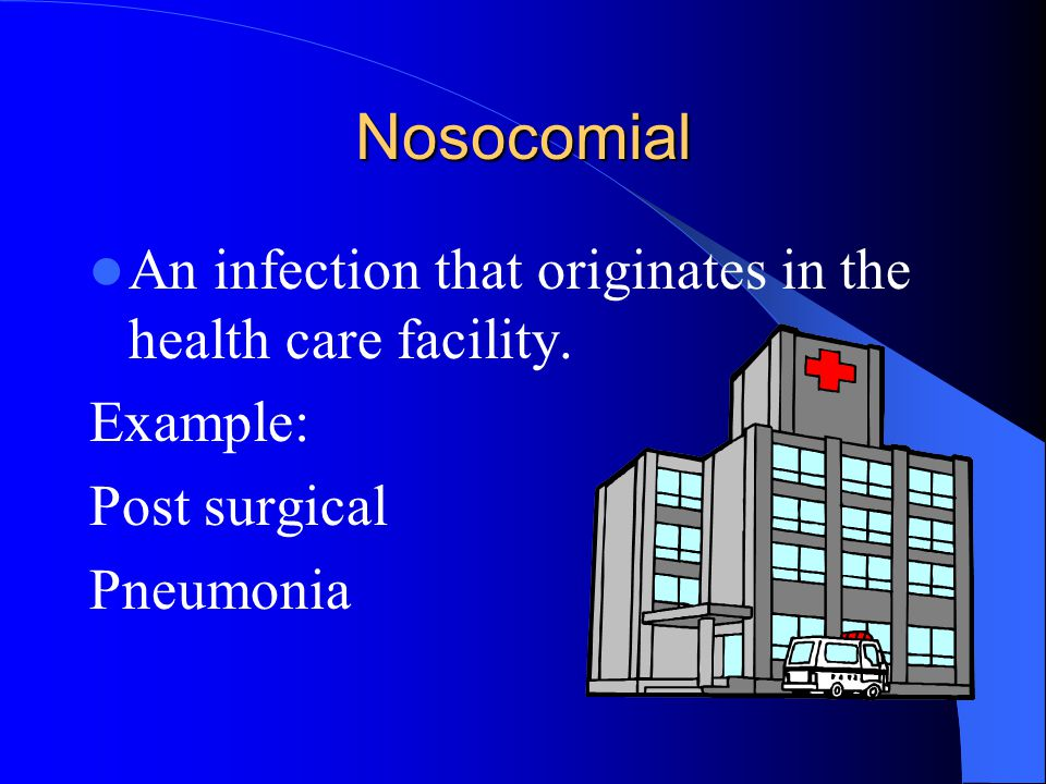 Nosocomial An infection that originates in the health care facility.