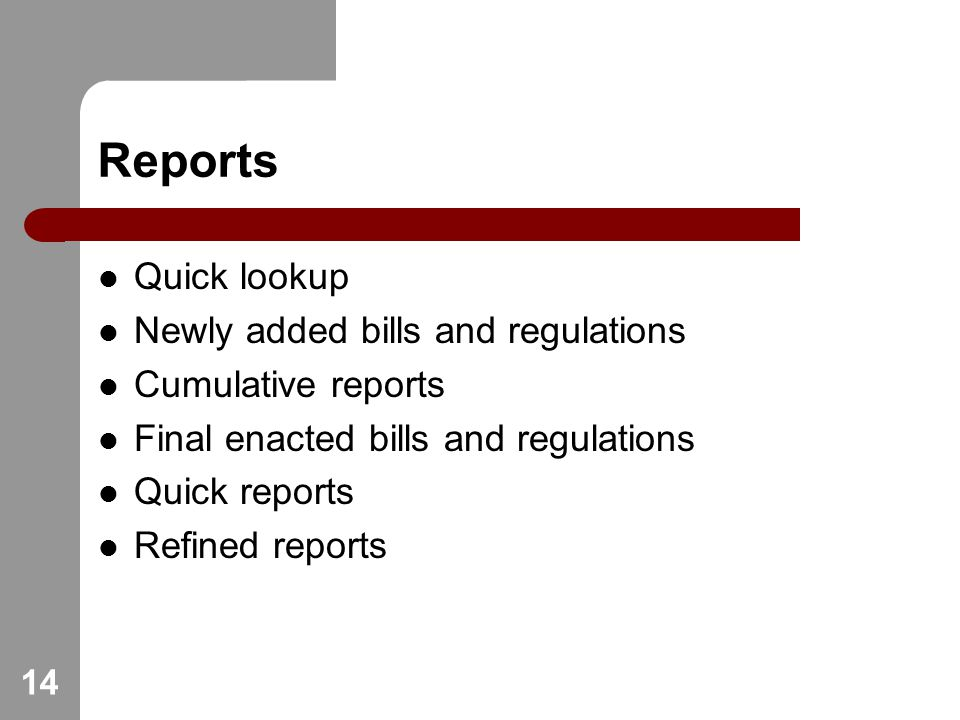 Reports Quick lookup Newly added bills and regulations Cumulative reports Final enacted bills and regulations Quick reports Refined reports 14