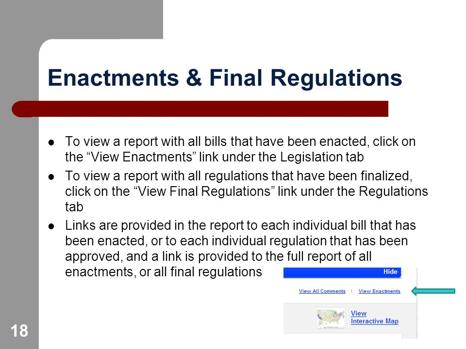 18 Enactments & Final Regulations To view a report with all bills that have been enacted, click on the View Enactments link under the Legislation tab To view a report with all regulations that have been finalized, click on the View Final Regulations link under the Regulations tab Links are provided in the report to each individual bill that has been enacted, or to each individual regulation that has been approved, and a link is provided to the full report of all enactments, or all final regulations