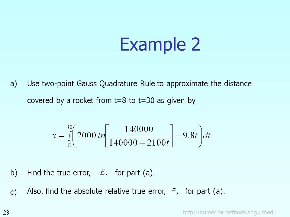 Example 2 Use two-point Gauss Quadrature Rule to approximate the distance covered by a rocket from t=8 to t=30 as given by Find the true error, for part (a).