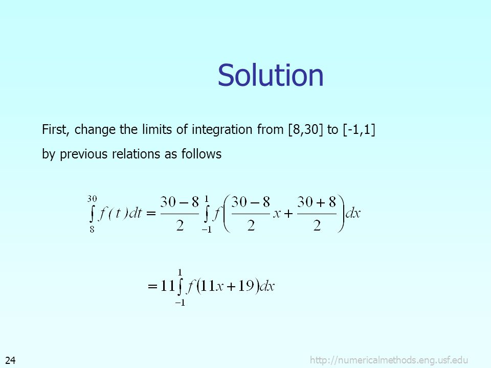 Solution First, change the limits of integration from [8,30] to [-1,1] by previous relations as follows