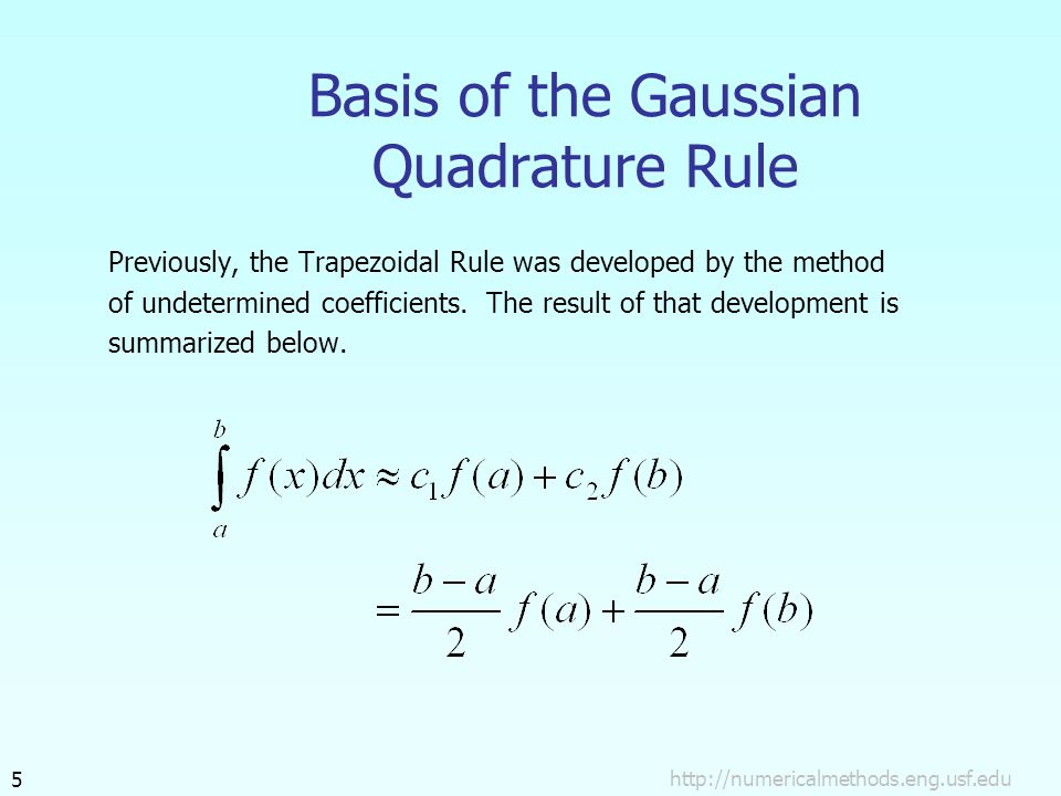 Basis of the Gaussian Quadrature Rule Previously, the Trapezoidal Rule was developed by the method of undetermined coefficients.