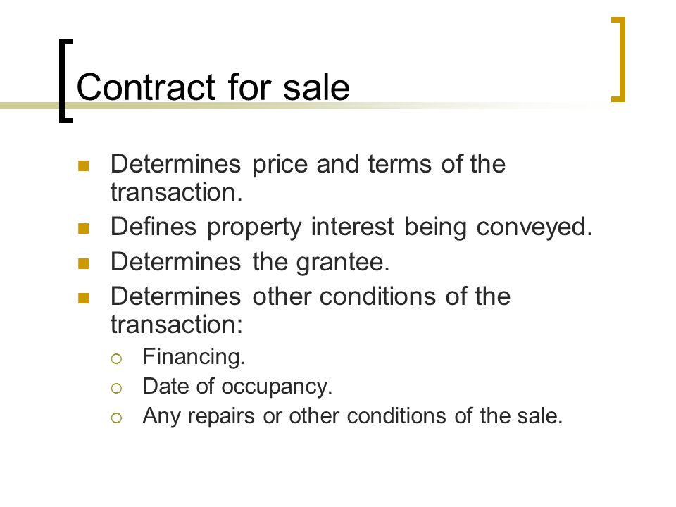 Contract for sale Determines price and terms of the transaction.