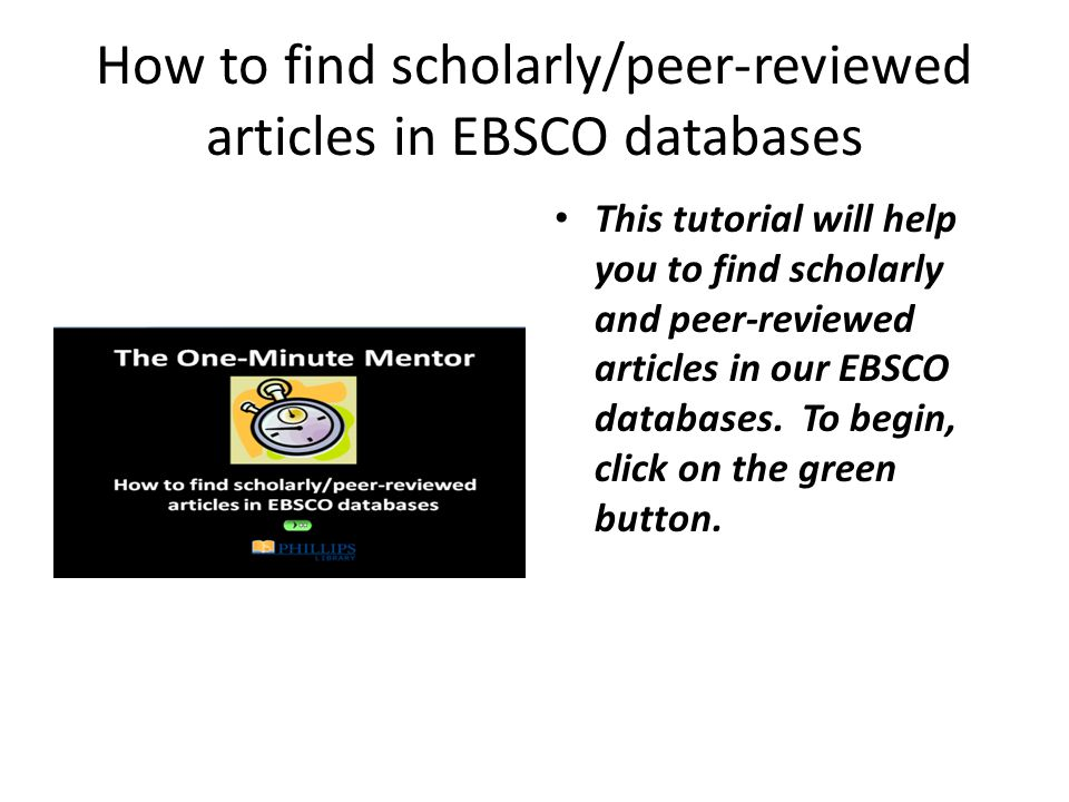 How to find scholarly/peer-reviewed articles in EBSCO databases This tutorial will help you to find scholarly and peer-reviewed articles in our EBSCO databases.
