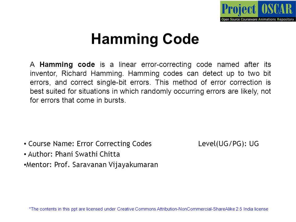 Hamming Code A Hamming code is a linear error-correcting code named after its inventor, Richard Hamming.