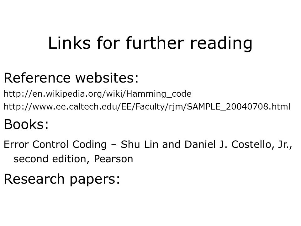 Links for further reading Reference websites:     Books: Error Control Coding – Shu Lin and Daniel J.