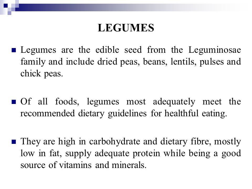 LEGUMES Legumes are the edible seed from the Leguminosae family and include dried peas, beans, lentils, pulses and chick peas.