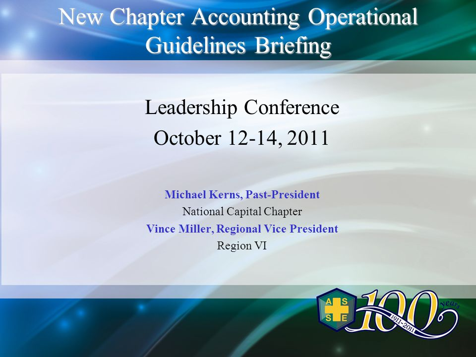 New Chapter Accounting Operational Guidelines Briefing Leadership Conference October 12-14, 2011 Michael Kerns, Past-President National Capital Chapter Vince Miller, Regional Vice President Region VI