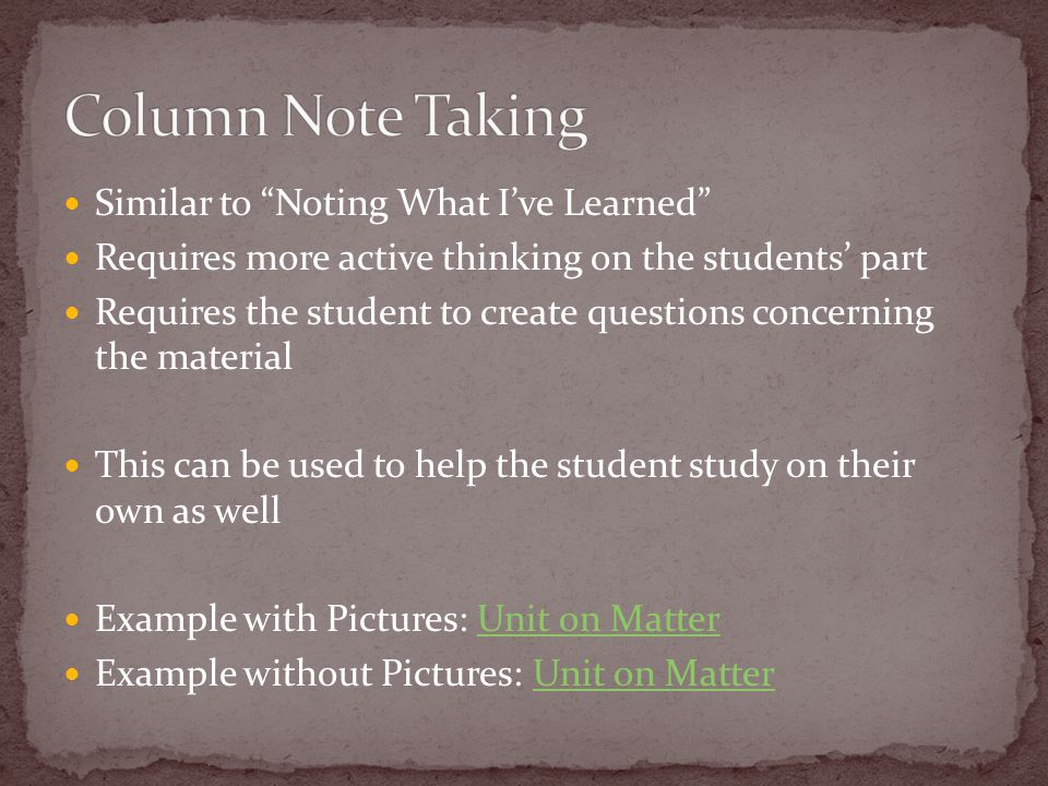 Similar to Noting What I've Learned Requires more active thinking on the students' part Requires the student to create questions concerning the material This can be used to help the student study on their own as well Example with Pictures: Unit on MatterUnit on Matter Example without Pictures: Unit on MatterUnit on Matter