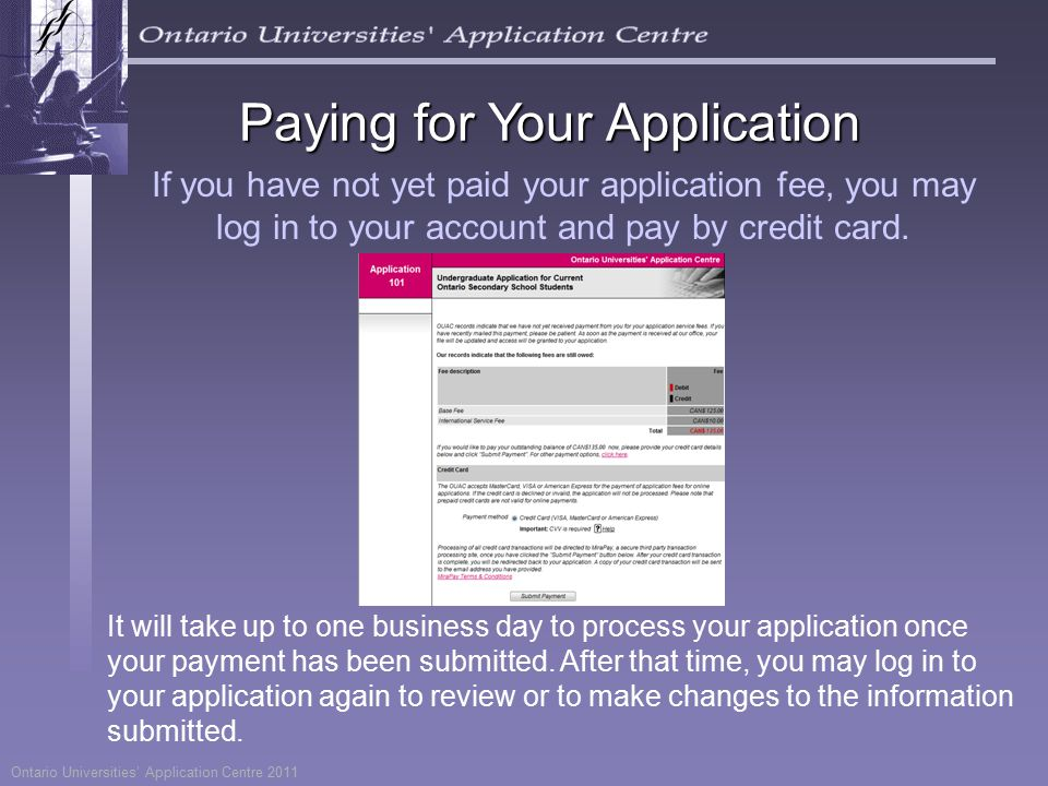 Ontario Universities' Application Centre 2011 Paying for Your Application If you have not yet paid your application fee, you may log in to your account and pay by credit card.
