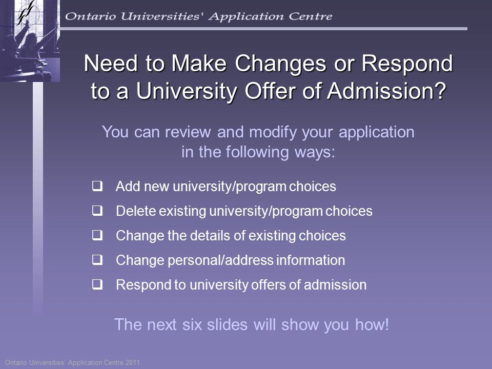 Ontario Universities' Application Centre 2011 Need to Make Changes or Respond to a University Offer of Admission.