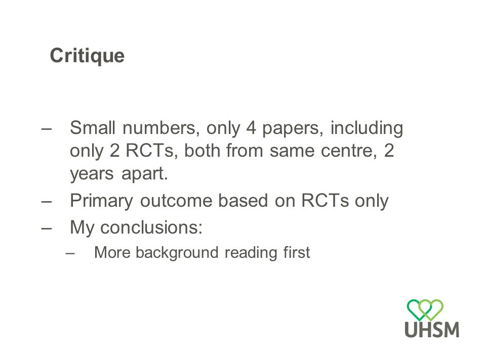 Critique –Small numbers, only 4 papers, including only 2 RCTs, both from same centre, 2 years apart.