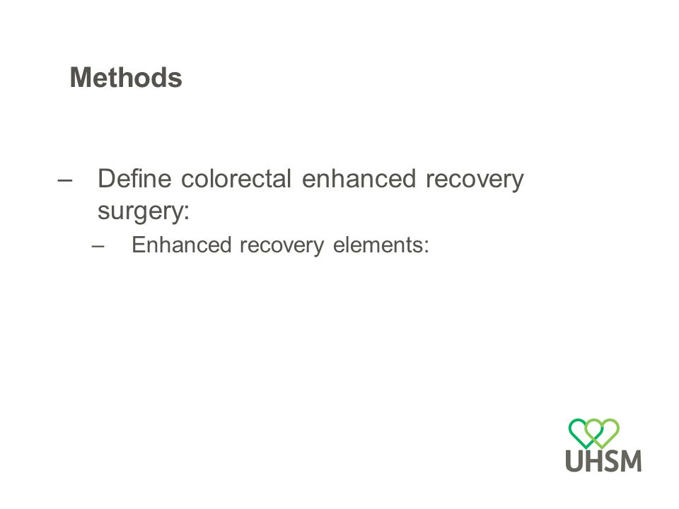 Methods –Define colorectal enhanced recovery surgery: –Enhanced recovery elements: